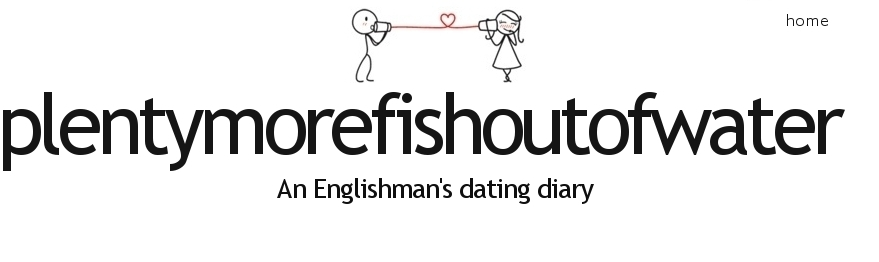 Plentymorefishoutofwater - One Man&#39;s Dating Diary