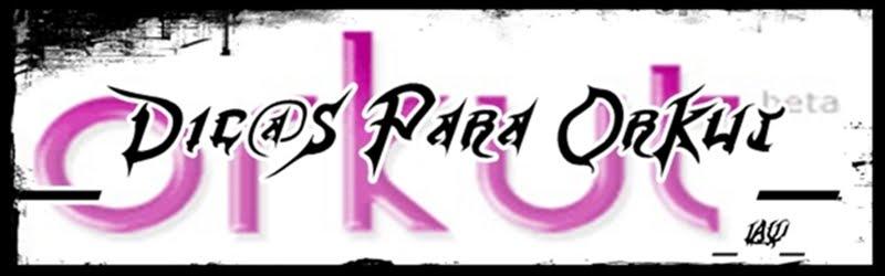 _Dicas Para Orkut_