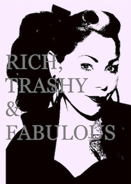RICH, TRASHY AND FABULOUS