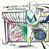 Look What I Did - Atlas Drugged LP