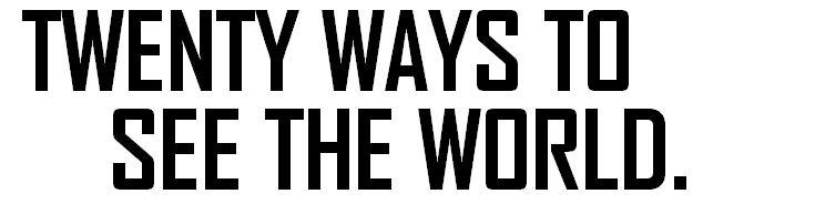 TWENTY WAYS TO SEE THE WORLD.