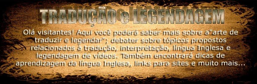 Tradução e Legendagem - Tudo sobre a arte de Traduzir e Legendar