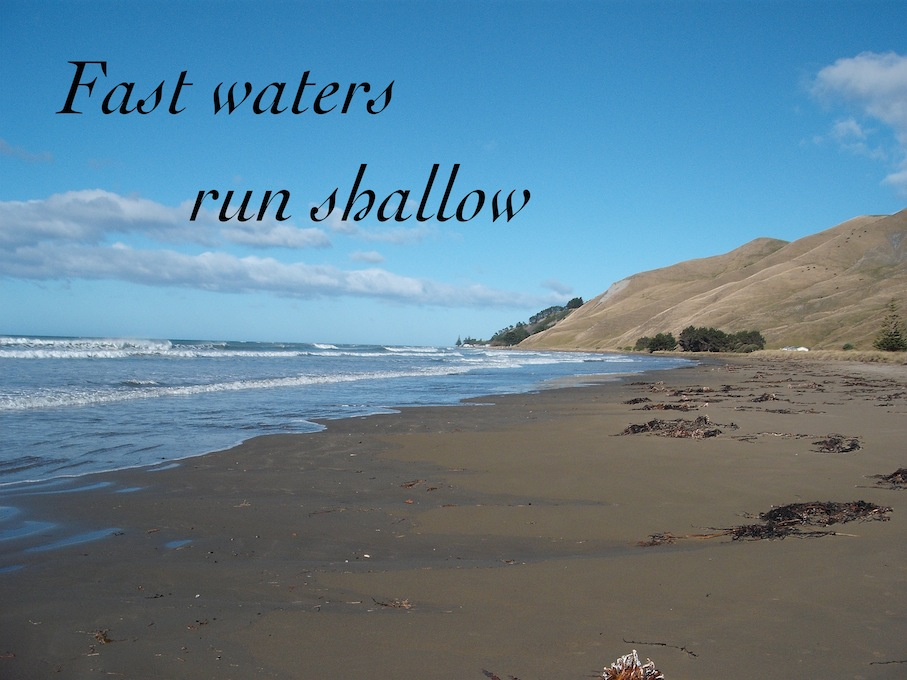 Fast waters run shallow