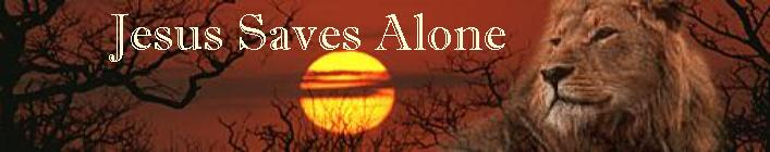 Jesus Saves Alone