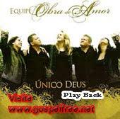 equipe obra de amor capa Baixar CD Equipe Obra de Amor   Unico Deus (Play Back)