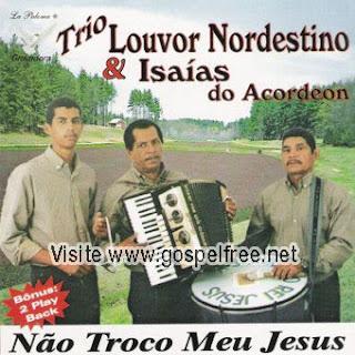 Capa+c%C3%B3pia Baixar CD Trio Louvor Nordestino   Não Troco Meu Jesus (Forró Gospel)