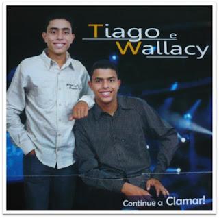 Tiago e Wallacy - Continue a Clamar (2010)