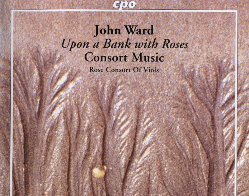 John Ward / Rose Consort Of Viols - Upon A Bank With Roses