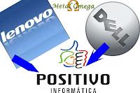 Positivo - Dell - Lenovo