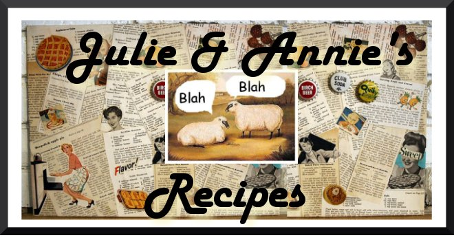 Julie & Annie's blah blah recipes