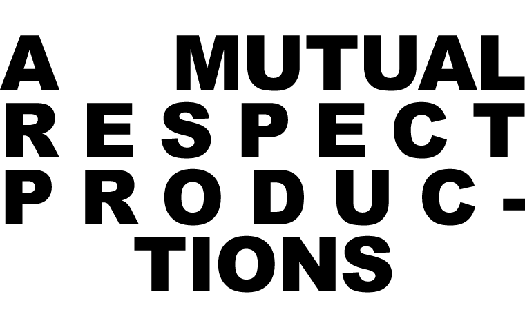 A MUTUAL RESPECT PRODUCTION