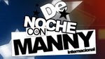 DE NOCHE CON MANNY.NET