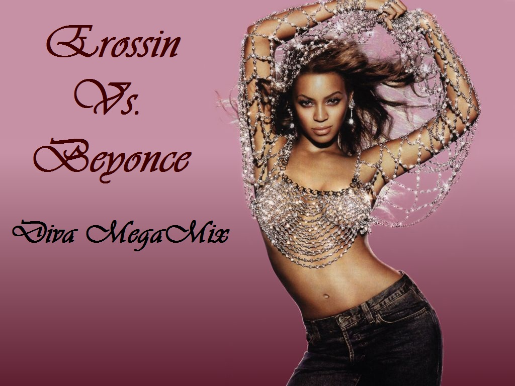 Mixology of erossin erossin vs beyonce diva megamix - Beyonce diva download ...