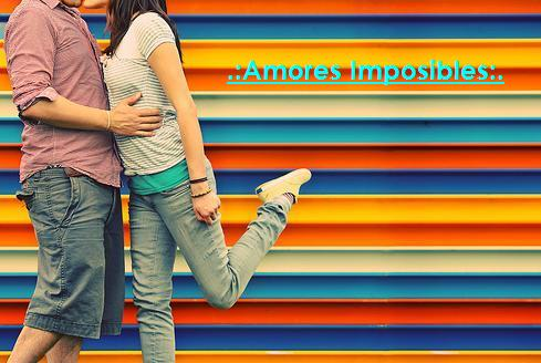 .:Amores Imposibles:.