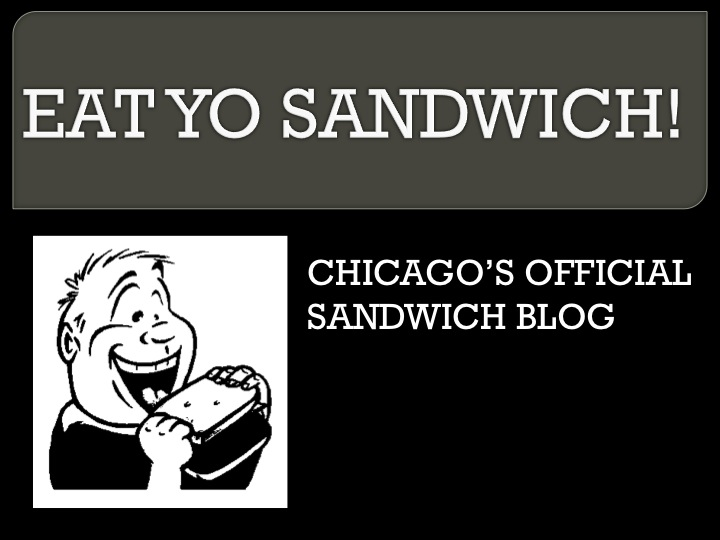 Eat Yo Sandwich: Chicago's Official Sandwich Blog