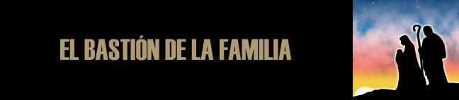 EL BASTIÓN DE LA FAMILIA