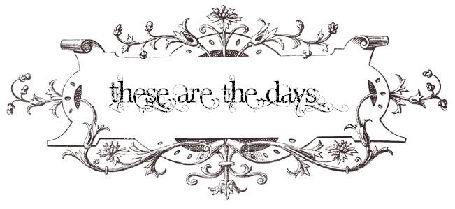 These are the days...