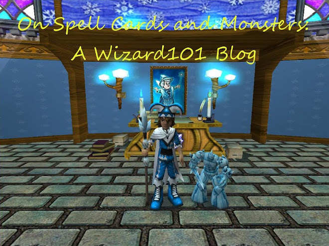 On Spell Cards and Monsters: A Wizard101 Blog