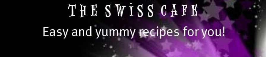 The Swiss Café -  Easy and Yum recipes!