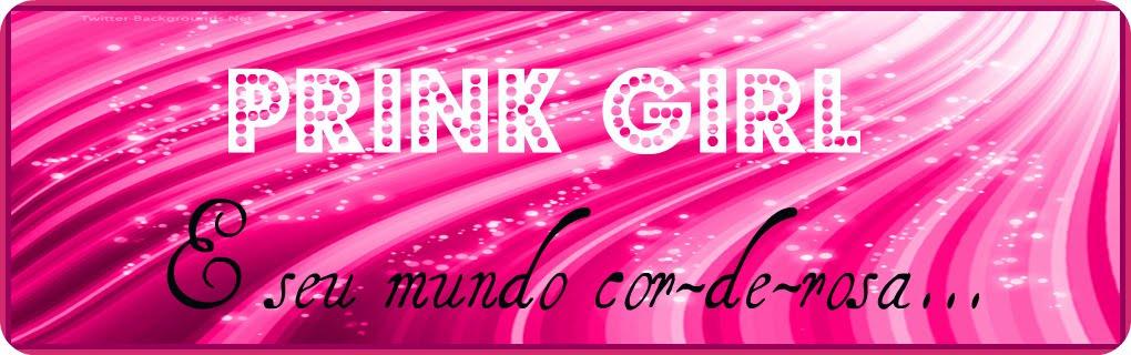 Prink Girl e seu mundo cor-de-rosa...