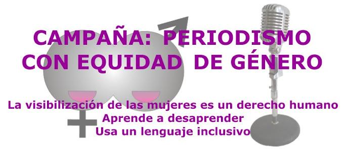 CAMPAÑA: PERIODISMO CON EQUIDAD DE GÉNERO