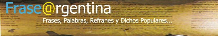 Frase@rgentina - Frases, Palabras, Refranes y Dichos Populares...
