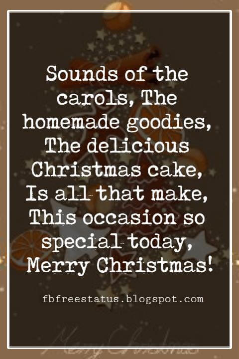 Merry Christmas Greetings Wishes, Sounds of the carols, The homemade goodies, The delicious Christmas cake, Is all that make, This occasion so special today, Merry Christmas!