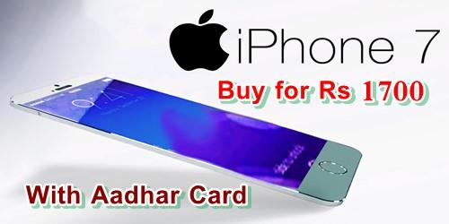 Buy Apple iPhone 7 at Rs. 1700 Using Aadhaar Card