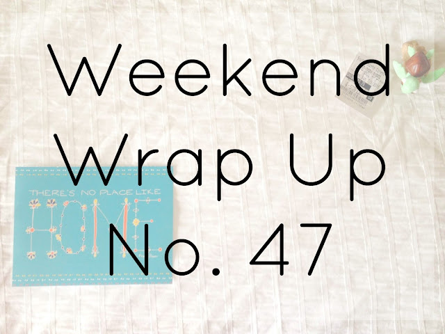 Weekend Wrap Up No. 47