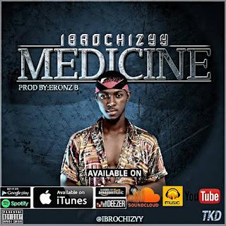 MUSIC: Ibrochizyy - Medicine