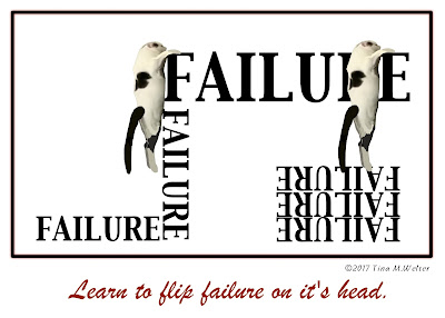 Learn to flip failure on it's head. Artwork illustration using type and one cat image, created by ©2107 Tina M.Welter