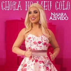 Música Chora No Meu Colo – Naiara Azevedo Mp3