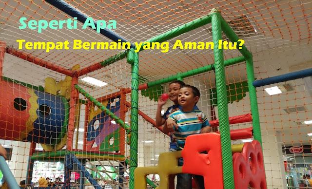 Tips Memilih Tempat Bermain yang Aman untuk Anak