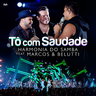 Baixar Música Tô Com Saudade - Harmonia Do Samba Ft. Marcos & Belutti