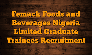 http://www.infomaza.com/2018/02/vacancy-at-femack-foods-and-beverages.html
