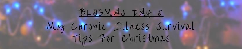 Blogmas Day 5- My Chronic Illness Survival Tips For Christmas Banner