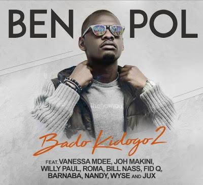 Download Mp3 | Ben Pol ft Joh Makini , Jux,Fid Q ,Nandy , Barnaba , Roma,Billnass,Willy Paul & Wyse - Bado Kidogo 2