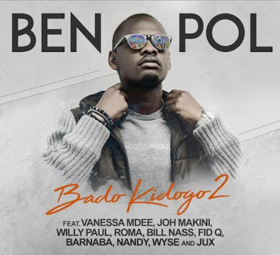 Download Mp3 | Ben Pol ft Joh Makini , Jux,Fid Q ,Nandy , Barnaba , Roma,Billnass,Willy Paul & Wyse - Bado Kidogo 2
