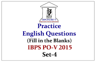 IBPS PO Race 2015- Practice English Questions (Fill in the Blanks) Set-4