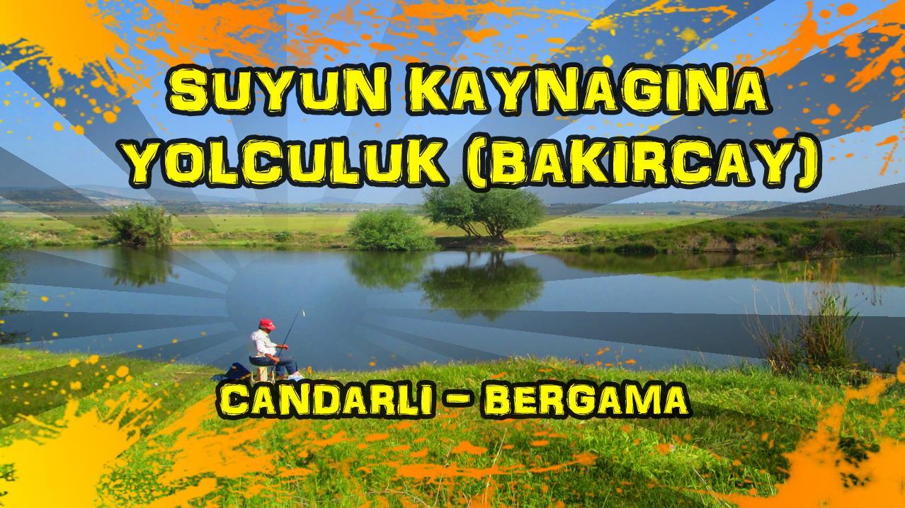 2017/05/04 Suyun Kaynağına yolculuk Çandarlı - Bergama (1.Gün)