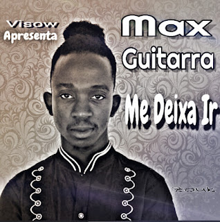 DOWNLOAD MP3: Max Guitarra - Me Deixa ir [Exclusivo 2019] (Download Mp3)