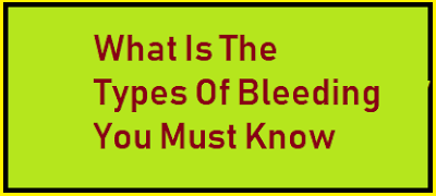 What Is The Types Of Bleeding You Must Know