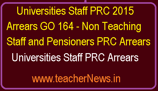 Universities Staff PRC 2015 Arrears GO 164 - Non Teaching Staff and Pensioners PRC Arrears