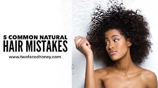 5 Common Natural Hair Mistakes