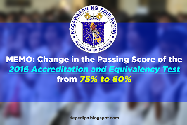 MEMO: Change in the Passing Score of the 2016 Accreditation and Equivalency Test from 75% to 60%