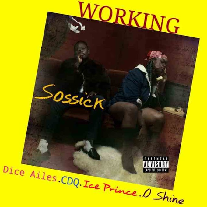 DOWNLOAD MUSIC: Sossick - Working ft. CDQ, Dice Ailes, Ice Prince & O Shine