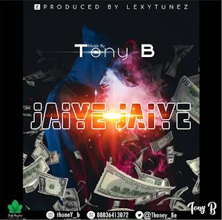 FAST DOWNLOAD: Tony B - Jaiye Jaiye ( @thoney_Be )