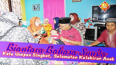 Biantara Singkat Ucapan Selamatan Kelahiran Anak Bahasa Sunda!