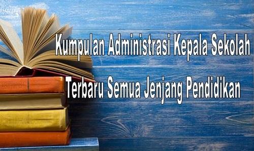 Kumpulan Administrasi Kepala Sekolah Terbaru Semua Jenjang Pendidikan