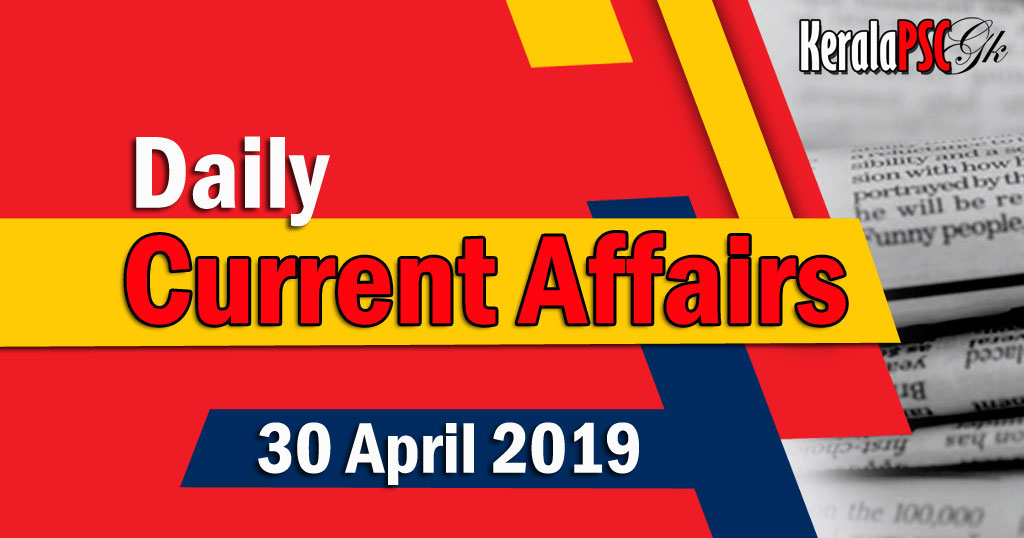 Kerala PSC Daily Malayalam Current Affairs 30 Apr 2019